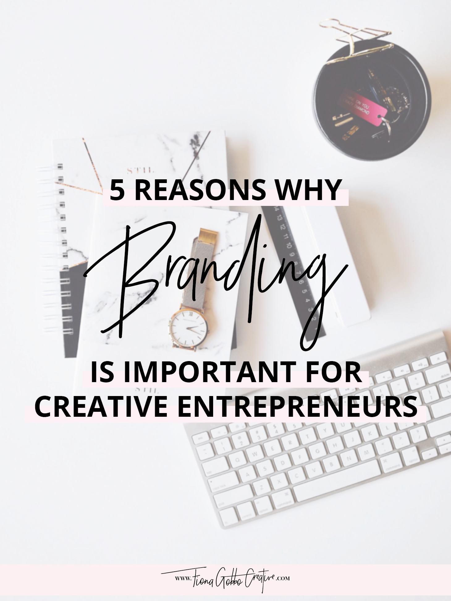 5 REASONS WHY BRANDING IS IMPORTANT FOR YOUR CREATIVE BRAND OR (SMALL) BUSINESS | Fiona Gobbo Creative | Why you need to invest into an uniquely made brand design to attract your dream client
