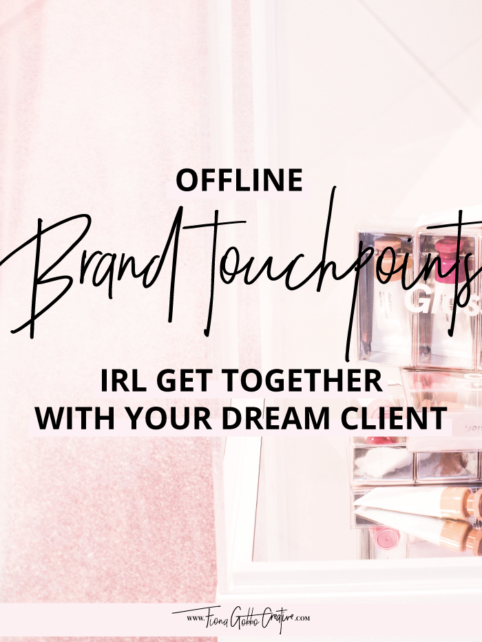 Offline Brand Touchpoints: IRL Get Together With Your Dream Client | Fiona Gobbo Creative