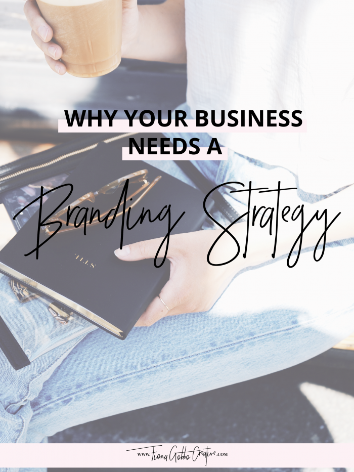 Why Your Business Needs A Branding Strategy | Fiona Gobbo Creative | Why it's important to define your brand for now and the future
